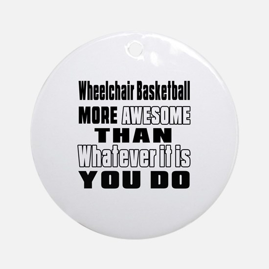 Wheelchair Basketball More Awesome Round Ornament