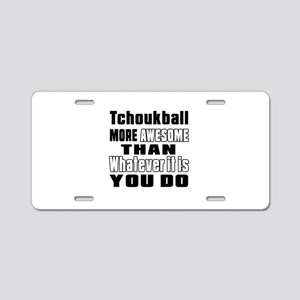 Tchoukball More Awesome Tha Aluminum License Plate