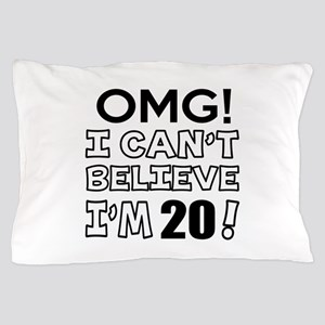 Omg I Can Not Believe I Am 20 Pillow Case