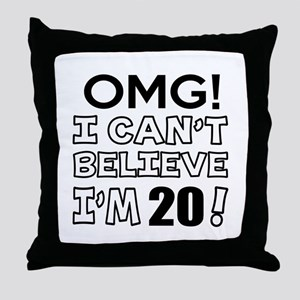 Omg I Can Not Believe I Am 20 Throw Pillow