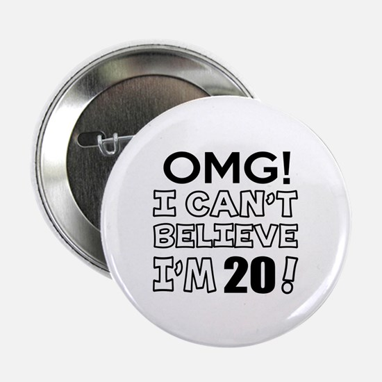 "Omg I Can Not Believe I Am 20 2.25"" Button"