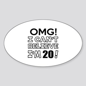 Omg I Can Not Believe I Am 20 Sticker (Oval)