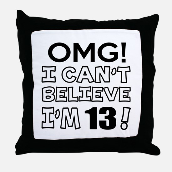 Omg I Can Not Believe I Am 13 Throw Pillow
