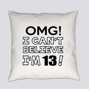 Omg I Can Not Believe I Am 13 Everyday Pillow