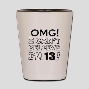Omg I Can Not Believe I Am 13 Shot Glass