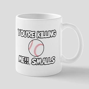 You're Killing Me!! Smalls Mugs