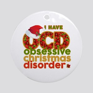 I have Obsessive Christmas Disorder Round Ornament