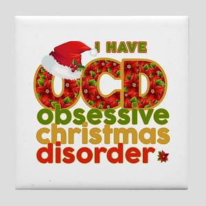 I have Obsessive Christmas Disorder Tile Coaster