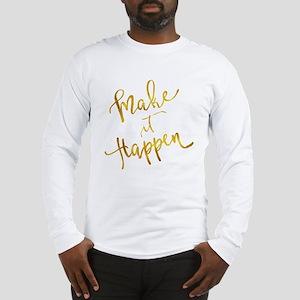 Make It Happen Gold Faux Foil Long Sleeve T-Shirt