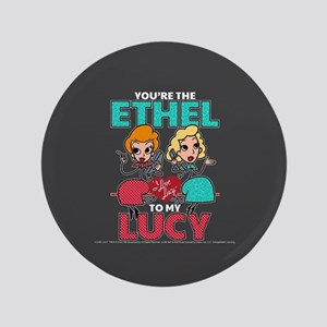 Ethel to my Lucy Button