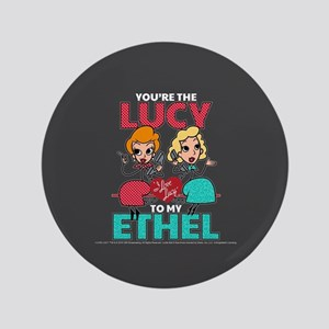 Lucy to my Ethel Button