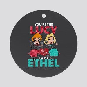 Lucy to my Ethel Round Ornament