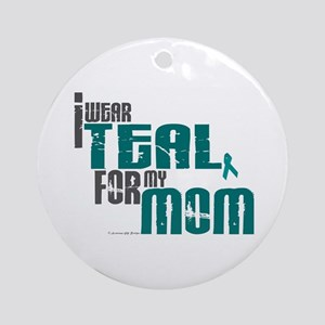 I Wear Teal For My Mom 6 Ornament (Round)
