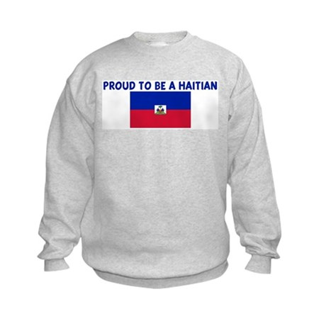 PROUD TO BE A HAITIAN Kids Sweatshirt