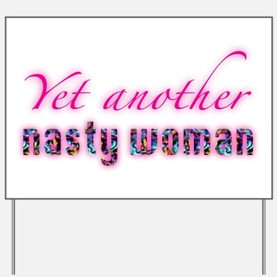 nasty woman Yard Sign