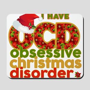 I have Obsessive Christmas Disorder Mousepad