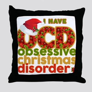 I have Obsessive Christmas Disorder Throw Pillow