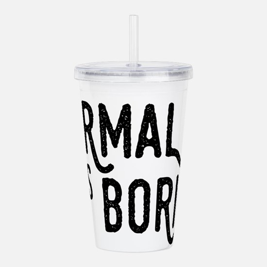 Normal is Boring Acrylic Double-wall Tumbler