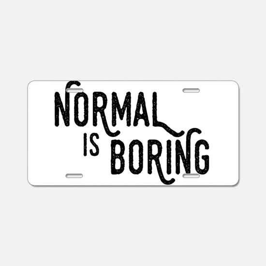 Normal is Boring Aluminum License Plate