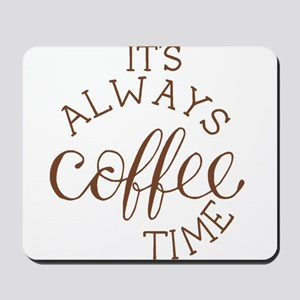 it's always coffee time Mousepad