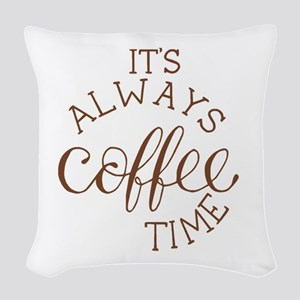 it's always coffee time Woven Throw Pillow
