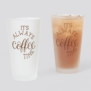 it's always coffee time Drinking Glass