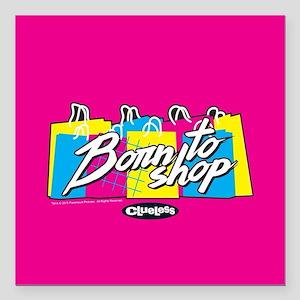 "Clueless - Born to Shop Square Car Magnet 3"" x 3"""