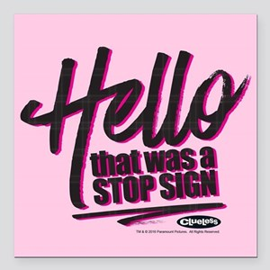 """Clueless - Hello Stop Si Square Car Magnet 3"""" x 3"""""""