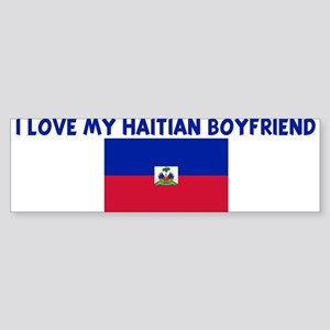I LOVE MY HAITIAN BOYFRIEND Bumper Sticker