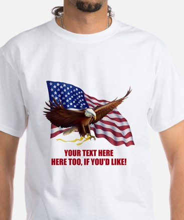 PERSONALIZED AMERICAN FLAG EAGLE SAY White T-Shirt