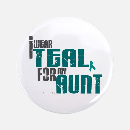 """I Wear Teal For My Aunt 6 3.5"""" Button"""