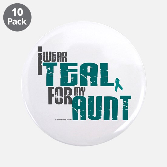 """I Wear Teal For My Aunt 6 3.5"""" Button (10 pack)"""