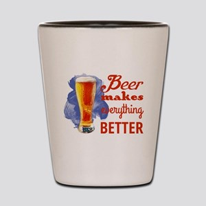 Beer Makes Everything Better Shot Glass