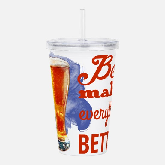 Beer Makes Everything Acrylic Double-wall Tumbler