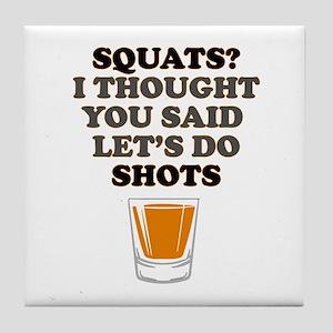 Squats! Lets do Shots! Tile Coaster