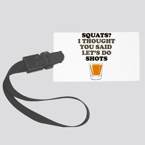 Squats! Lets do Shots! Large Luggage Tag