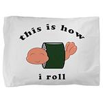 how i roll Pillow Sham