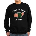how i roll Sweatshirt (dark)