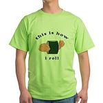 how i roll Green T-Shirt