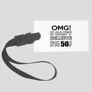 Omg I Can Not Believe I Am 50 Large Luggage Tag