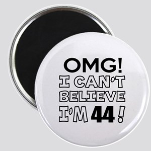 Omg I Can Not Believe I Am 44 Magnet