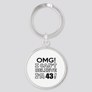 Omg I Can Not Believe I Am 43 Round Keychain