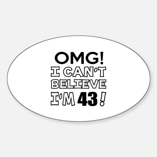 Omg I Can Not Believe I Am 43 Sticker (Oval)