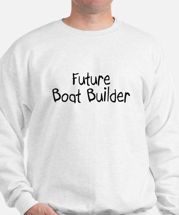 Future Boat Builder Sweatshirt
