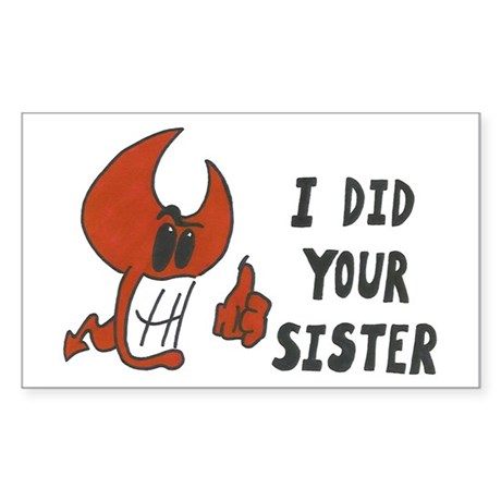 I Did Your Sister Rectangle Sticker