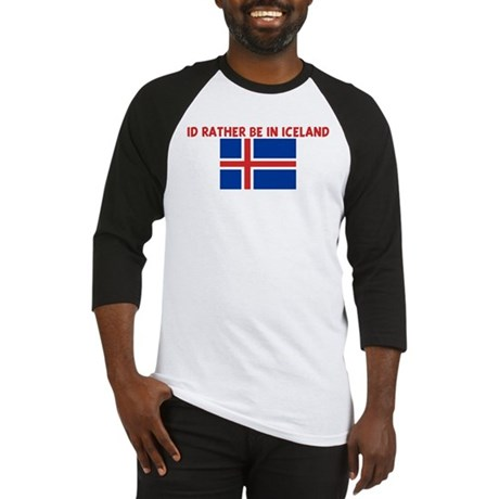 ID RATHER BE IN ICELAND Baseball Jersey
