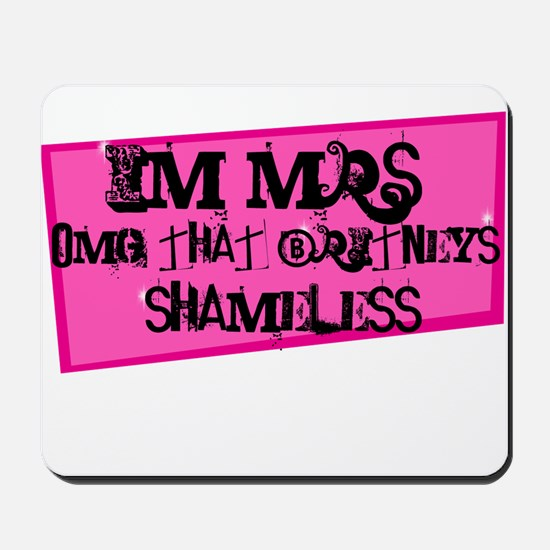 Im Mrs.Omg that Britneys Sham Mousepad