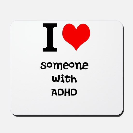 I love someone with ADHD Mousepad