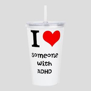 I love someone with ADHD Acrylic Double-wall Tumbl