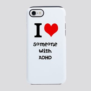 I love someone with ADHD iPhone 8/7 Tough Case
